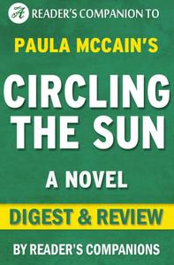 Circling the Sun: A Novel By Paula McCain Digest & Review
