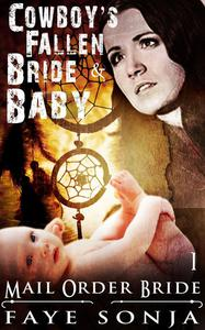 Mail Order Bride: CLEAN Western Historical Romance : The Cowboy's Fallen Bride & Baby