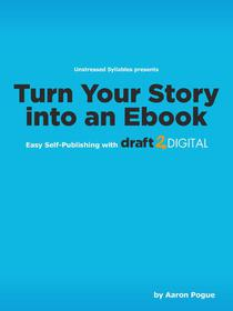 Turn Your Story into an eBook: Easy Self-Publishing with Draft2Digital.com