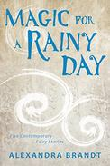 Magic for a Rainy Day: Five Contemporary Fairy Stories